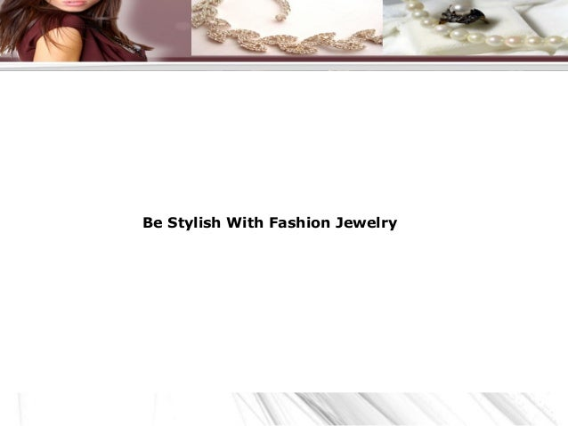 Be Stylish With Fashion Jewelry