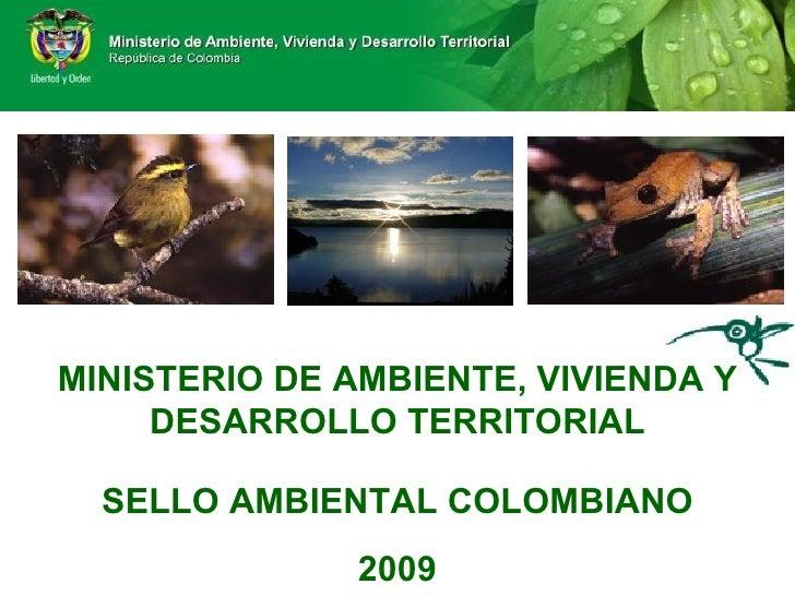 MINISTERIO DE AMBIENTE, VIVIENDA Y DESARROLLO TERRITORIAL SELLO AMBIENTAL COLOMBIANO 2009