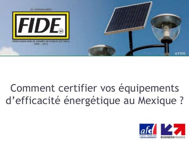 Comment certifier vos équipements d'efficacité énergétique au Mexique ? @FIDE