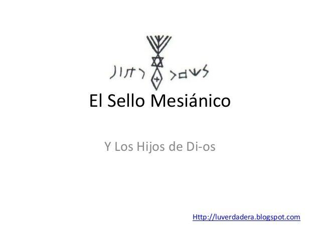 El Sello Mesiánico Y Los Hijos de Di-os Http://luverdadera.blogspot.com