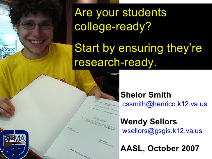 Are your students college-ready?  Start by ensuring they're research-ready. Shelor Smith [email_address] Wendy Sellors [em...