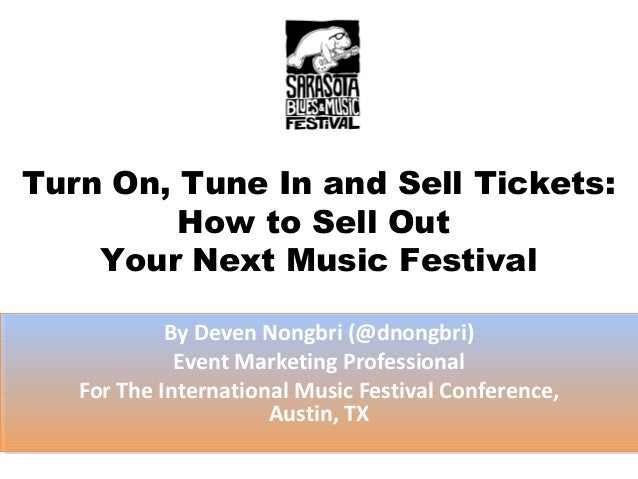 Turn On, Tune In and Sell Tickets:         How to Sell Out    Your Next Music Festival            By Deven Nongbri (@dnong...