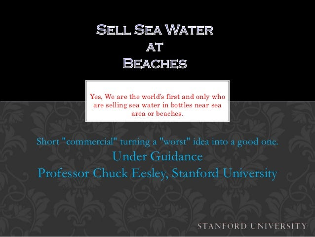 Yes, We are the world's first and only who             are selling sea water in bottles near sea                          ...