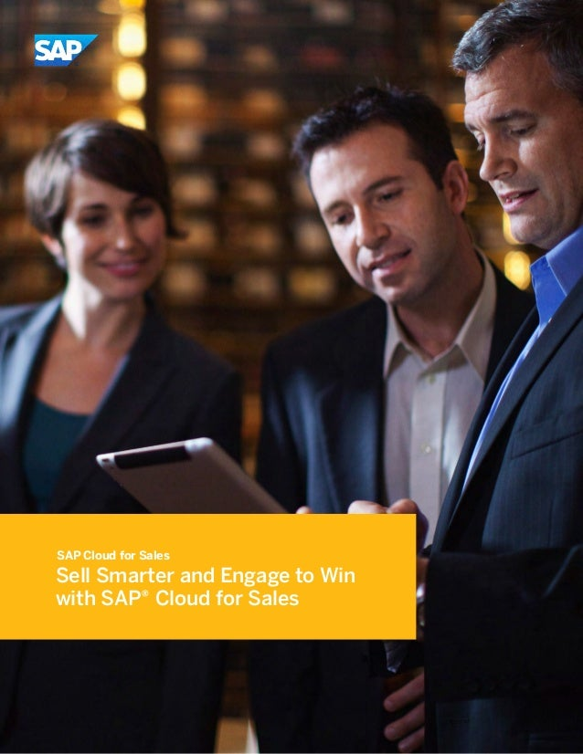Sell Smarter and Engage to Win with SAP® Cloud for Sales SAP Cloud for Sales