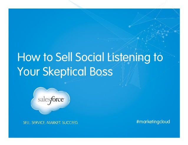 How to Sell Social Listening to Your Skeptical Boss #marketingcloud