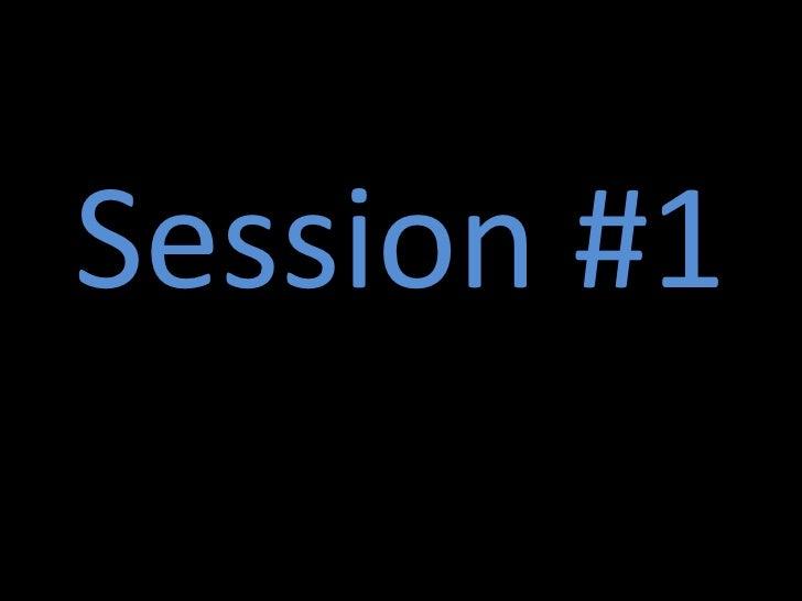 Session #1<br />