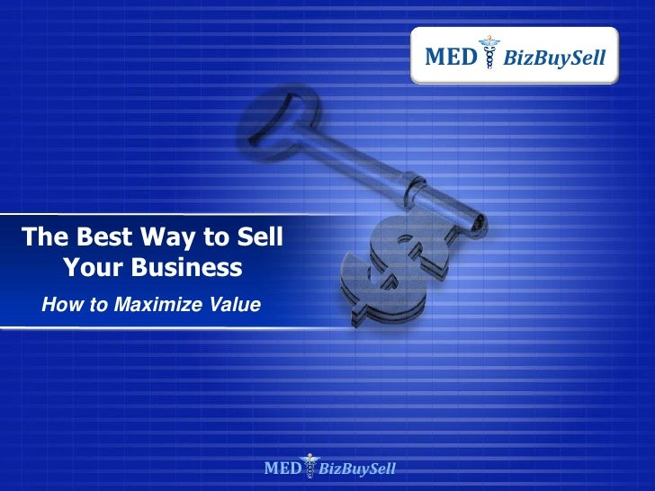 MED BizBuySellThe Best Way to Sell   Your Business How to Maximize Value                         MED BizBuySell