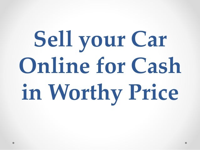 Sell Your Car Online For Cash In Worthy