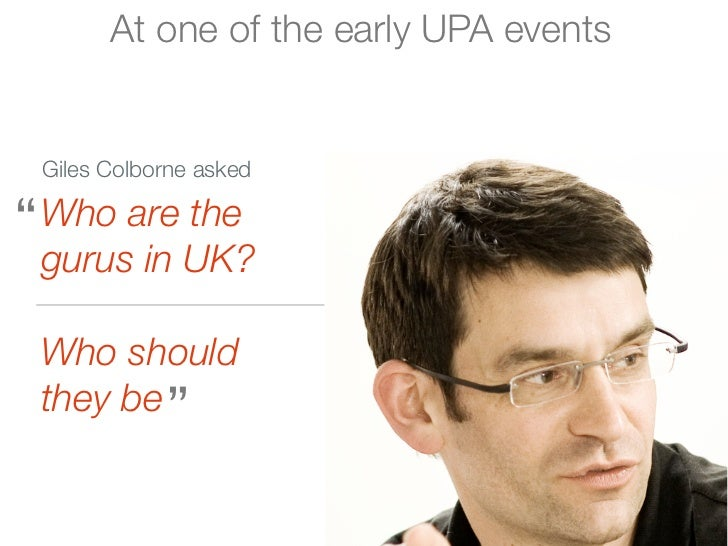 """At one of the early UPA events Giles Colborne asked"""" Who are the  gurus in UK? Who should they be """""""