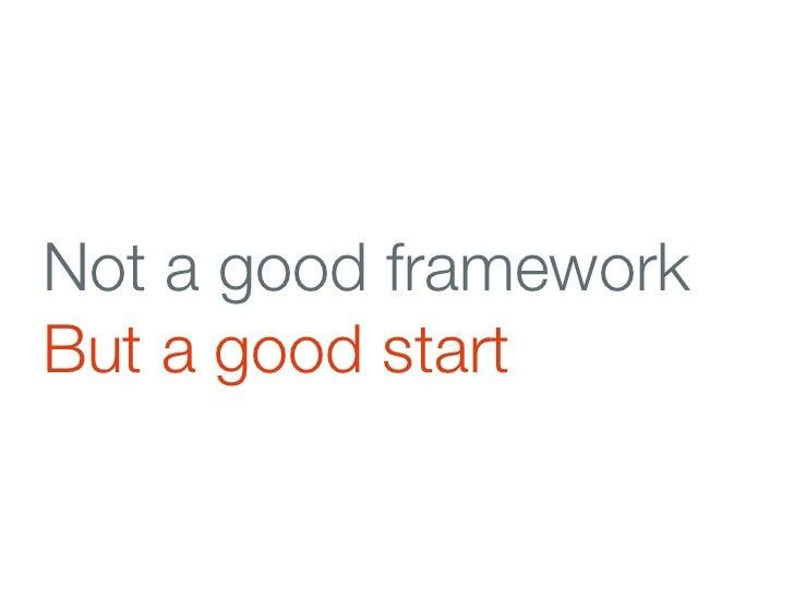 Not a good frameworkBut a good start