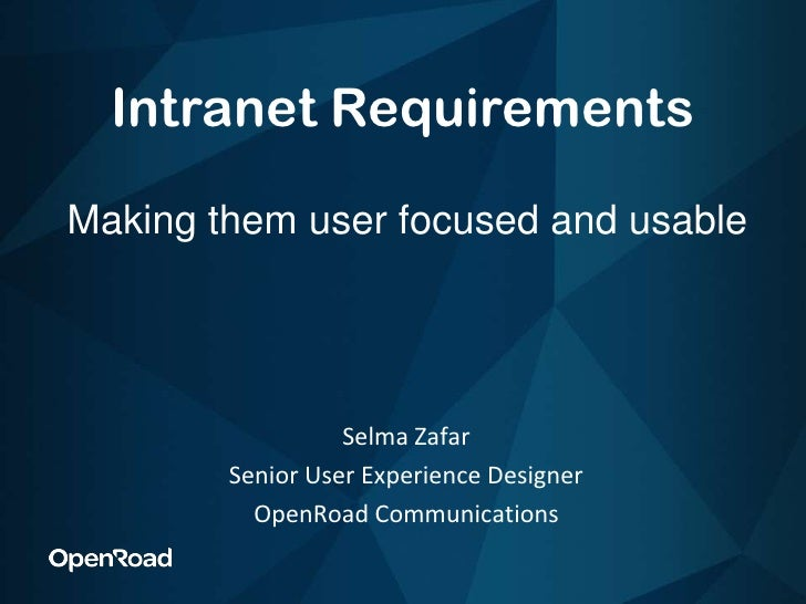 Intranet Requirements<br />Making them user focused and usable<br />Selma Zafar<br />Senior User Experience Designer<br />...