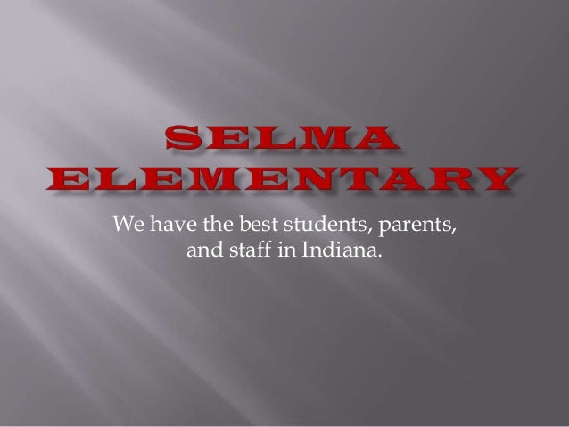 We have the best students, parents,      and staff in Indiana.
