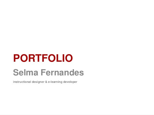 Selma Fernandes | www.selmavedor.net PORTFOLIO Selma Fernandes instructional designer & e-learning developer