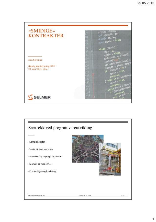 29.05.2015 1 «SMIDIGE» KONTRAKTER Dan Sørensen Smidig digitalisering 2015 29. mai 2015, Oslo Advokatfirmaet Selmer DA  D...