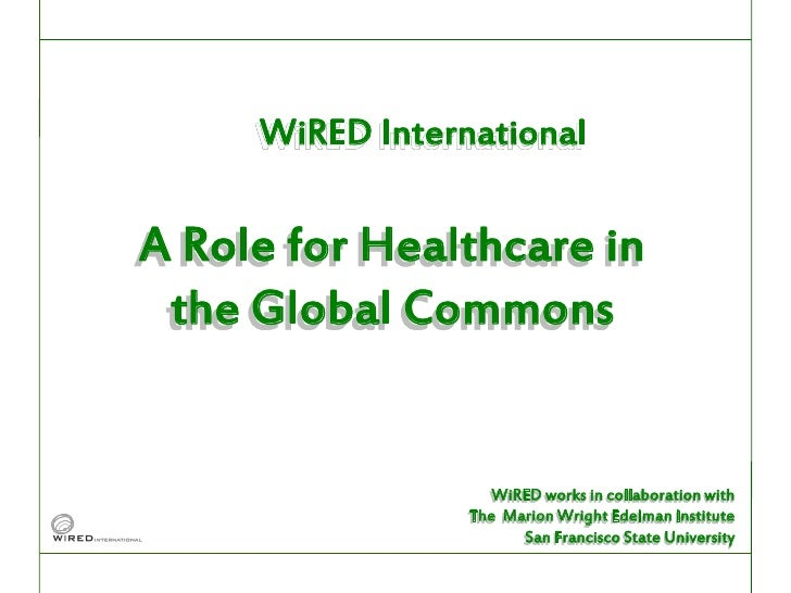 WiRED International  A Role for Healthcare in  the Global Commons                       WiRED works in collaboration with ...