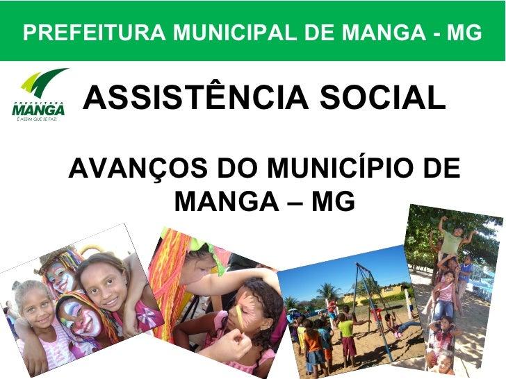 PREFEITURA MUNICIPAL DE MANGA - MG    ASSISTÊNCIA SOCIAL   AVANÇOS DO MUNICÍPIO DE        MANGA – MG