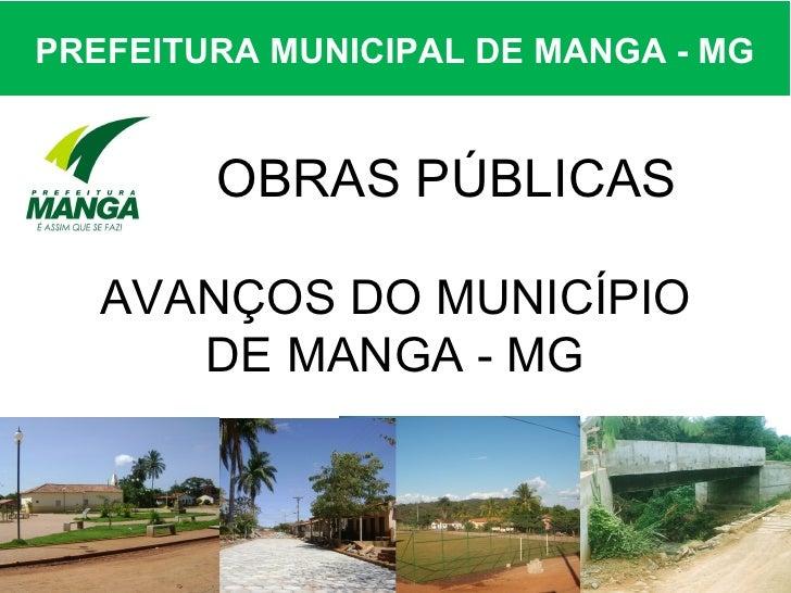 PREFEITURA MUNICIPAL DE MANGA - MG        OBRAS PÚBLICAS   AVANÇOS DO MUNICÍPIO      DE MANGA - MG