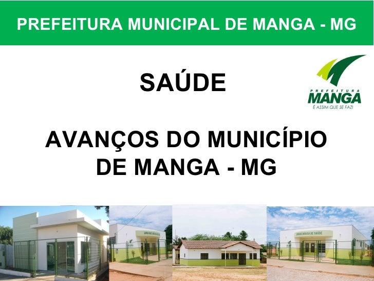 PREFEITURA MUNICIPAL DE MANGA - MG            SAÚDE  AVANÇOS DO MUNICÍPIO     DE MANGA - MG