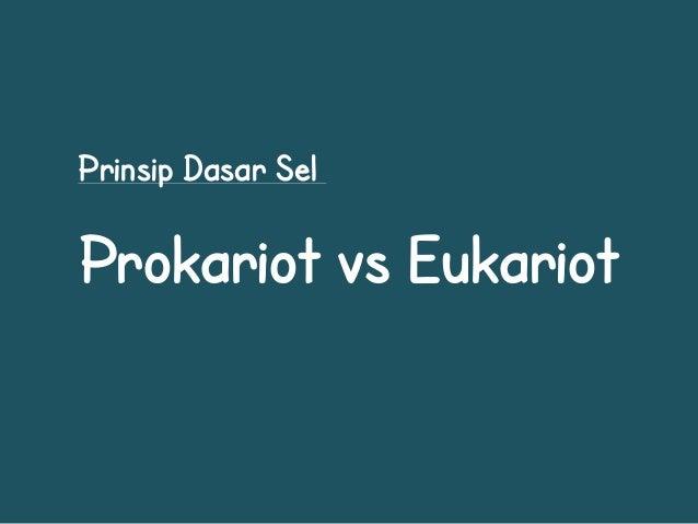 Prinsip Dasar SelProkariot vs Eukariot