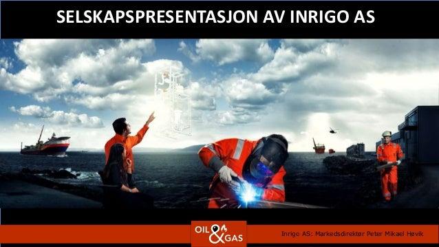SELSKAPSPRESENTASJON AV INRIGO AS Inrigo AS: Markedsdirektør Peter Mikael Høvik