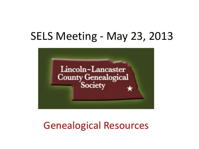 SELS Meeting - May 23, 2013 Genealogical Resources