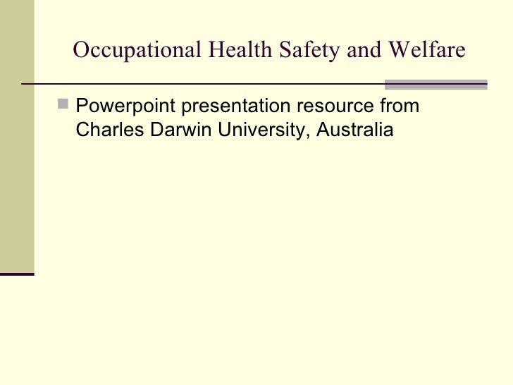 Occupational Health Safety and Welfare Powerpoint presentation resource from  Charles Darwin University, Australia