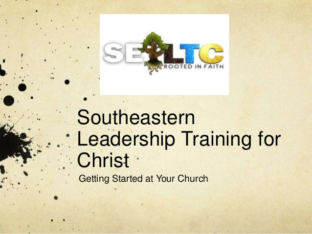 Southeastern  Leadership Training for  Christ  Getting Started at Your Church