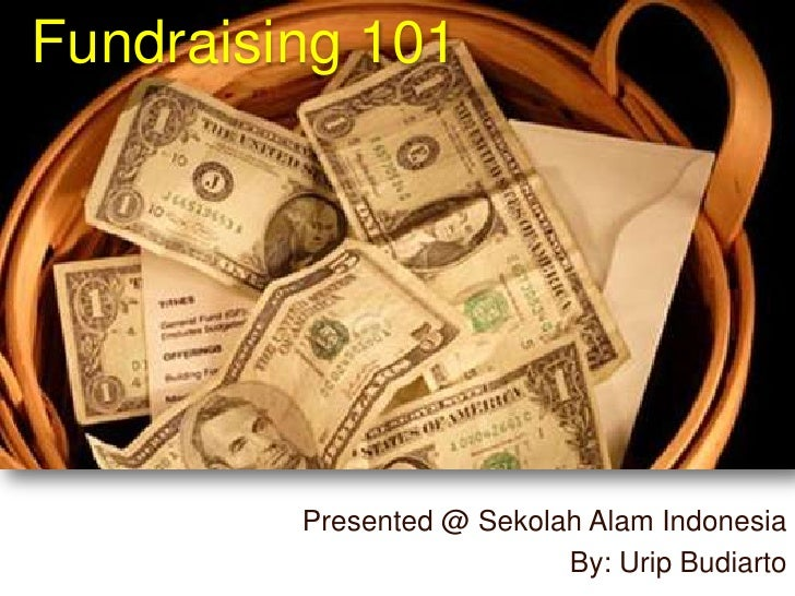 Fundraising 101<br />Presented @ SekolahAlam Indonesia<br />By: Urip Budiarto<br />