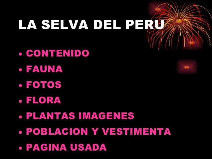 LA SELVA DEL PERU <ul><li>CONTENIDO </li></ul><ul><li>FAUNA   </li></ul><ul><li>FOTOS  </li></ul><ul><li>FLORA  </li></ul>...