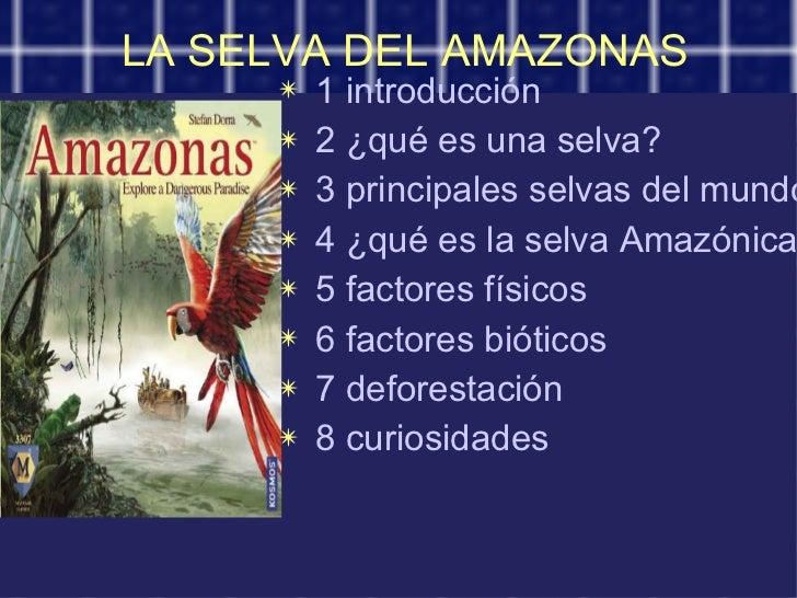 LA SELVA DEL AMAZONAS <ul><li>1 introducción </li></ul><ul><li>2 ¿qué es una selva? </li></ul><ul><li>3 principales selvas...