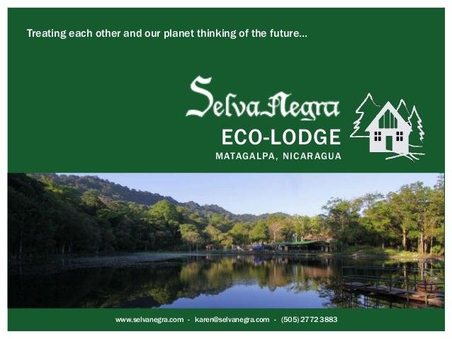 ECO-LODGE MATAGALPA, NICARAGUA  www.selvanegra.com - karen@selvanegra.com - (505) 2772 3883 Treating each other and our pl...