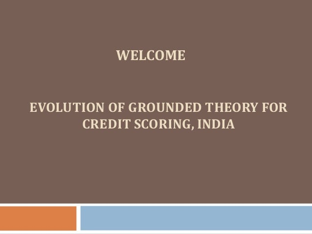 WELCOME EVOLUTION OF GROUNDED THEORY FOR CREDIT SCORING, INDIA