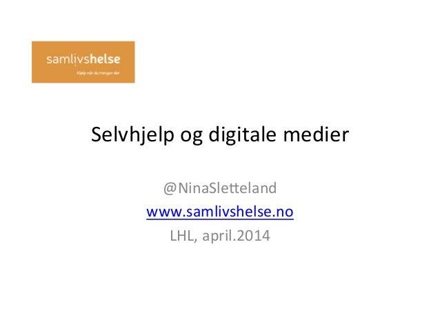 Selvhjelp(og(digitale(medier( @NinaSle4eland( www.samlivshelse.no( LHL,(april.2014(