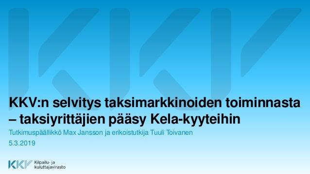 KKV:n selvitys taksimarkkinoiden toiminnasta – taksiyrittäjien pääsy Kela-kyyteihin Tutkimuspäällikkö Max Jansson ja eriko...