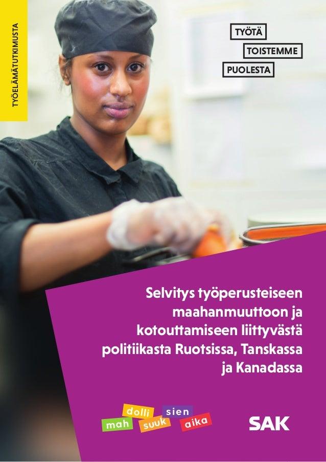 11 TYÖELÄMÄTUTKIMUSTA Selvitys työperusteiseen maahanmuuttoon ja kotouttamiseen liittyvästä politiikasta Ruotsissa, Tanska...