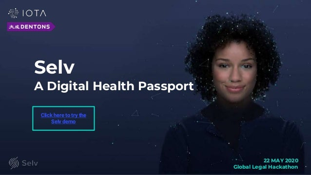 Selv A Digital Health Passport 22 MAY 2020 Global Legal Hackathon Click here to try the Selv demo