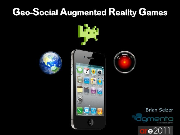 Geo-Social Augmented Reality Games<br />Brian Selzer<br />