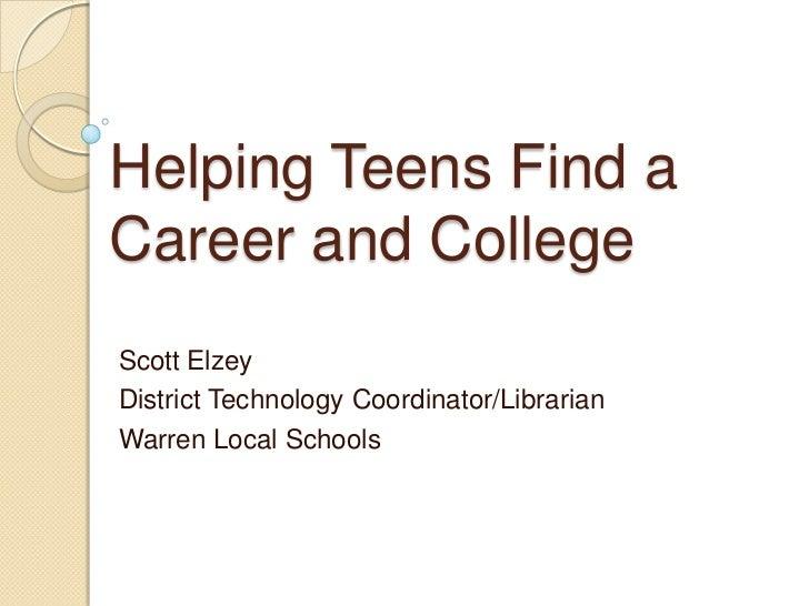 Helping Teens Find aCareer and CollegeScott ElzeyDistrict Technology Coordinator/LibrarianWarren Local Schools