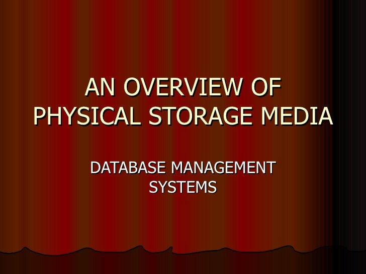 AN OVERVIEW OF PHYSICAL STORAGE MEDIA DATABASE MANAGEMENT SYSTEMS