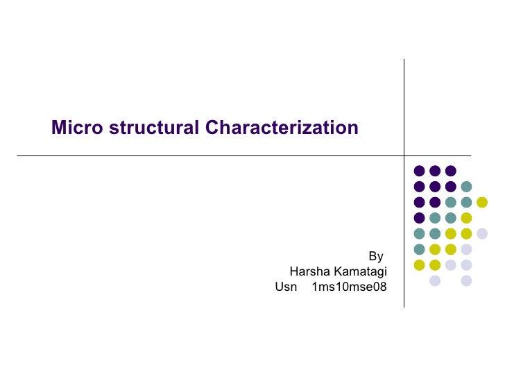 Micro structural Characterization                                     By                         Harsha Kamatagi          ...