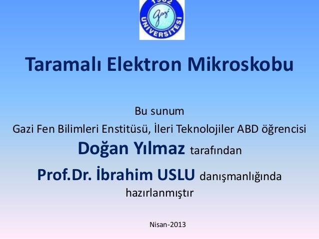 Taramalı Elektron MikroskobuBu sunumGazi Fen Bilimleri Enstitüsü, İleri Teknolojiler ABD öğrencisiDoğan Yılmaz tarafındanP...