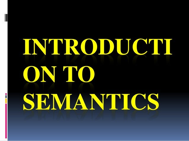 INTRODUCTI  ON TO  SEMANTICS