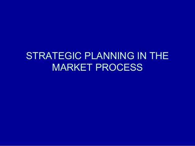 STRATEGIC PLANNING IN THE MARKET PROCESS