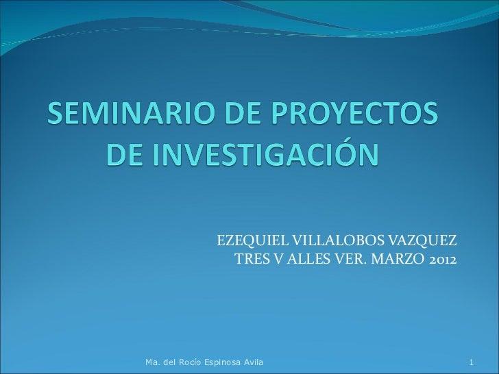EZEQUIEL VILLALOBOS VAZQUEZ                  TRES V ALLES VER. MARZO 2012Ma. del Rocío Espinosa Avila                     1