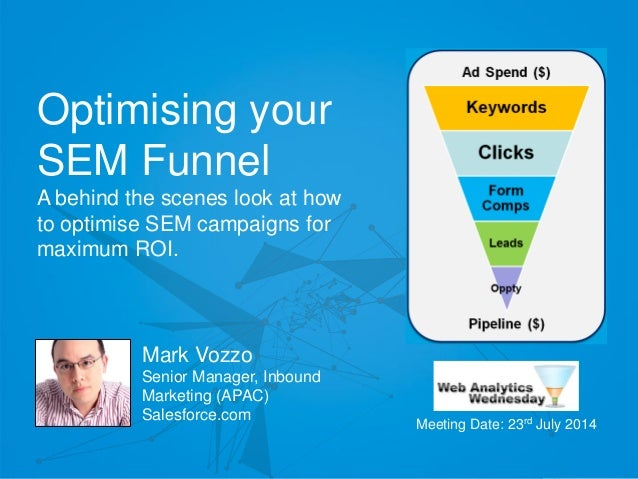 @markvozzo Optimising your SEM Funnel A behind the scenes look at how to optimise SEM campaigns for maximum ROI. Mark Vozz...