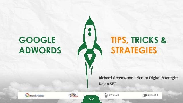 GOOGLEADWORDSTIPS, TRICKS &Richard Greenwood – Senior Digital StrategistDejan SEOSTRATEGIES