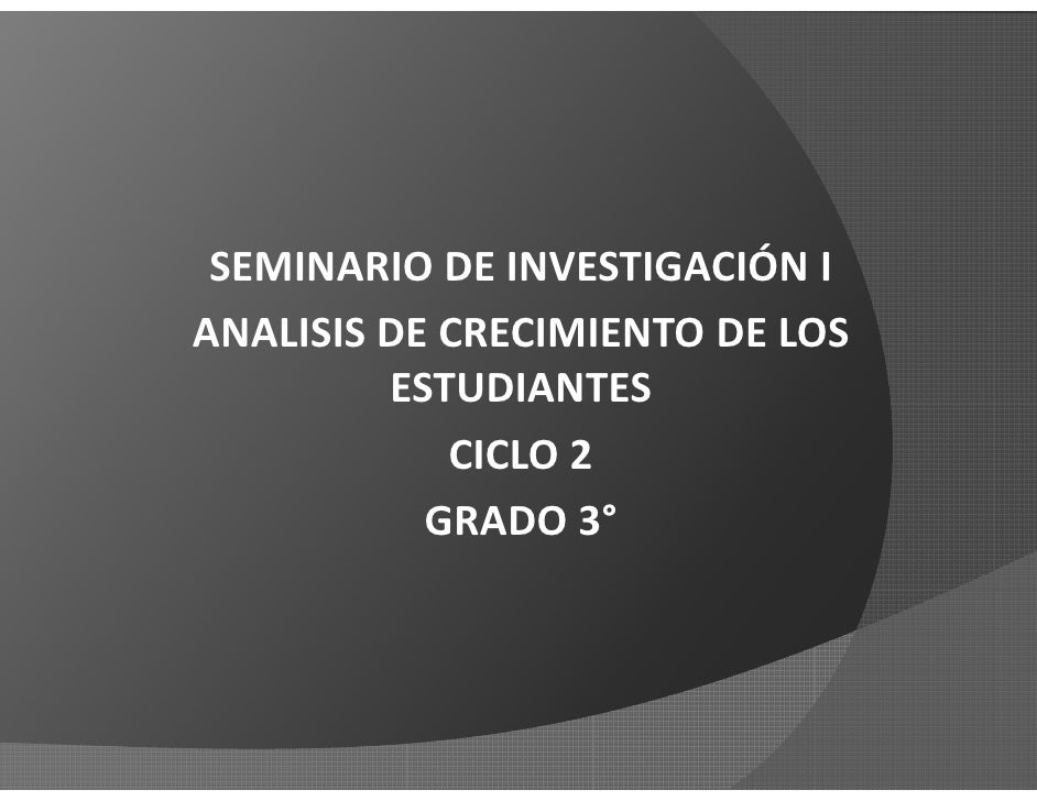 SEMINARIO DE INVESTIGACIÓN IANALISIS DE CRECIMIENTO DE LOS         ESTUDIANTES            CICLO 2           GRADO 3°