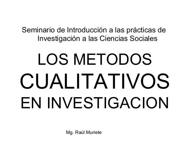 Seminario de Introducción a las prácticas de   Investigación a las Ciencias Sociales    LOS METODOSCUALITATIVOSEN INVESTIG...