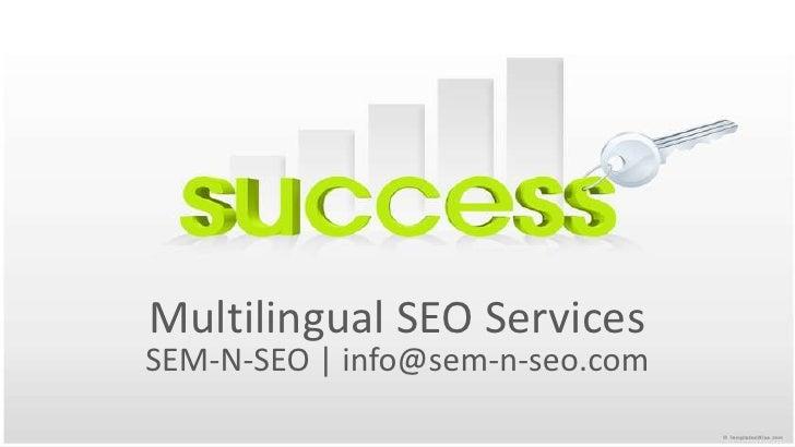 Multilingual SEO Services<br />SEM-N-SEO   info@sem-n-seo.com<br />