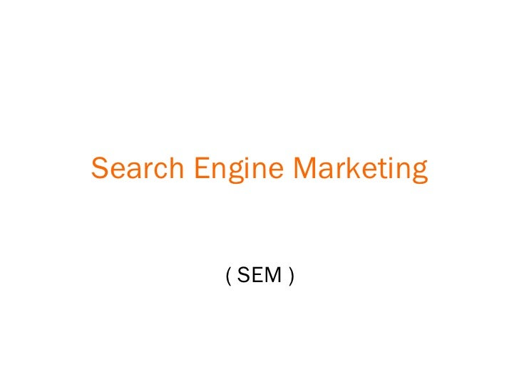 Search Engine Marketing ( SEM )